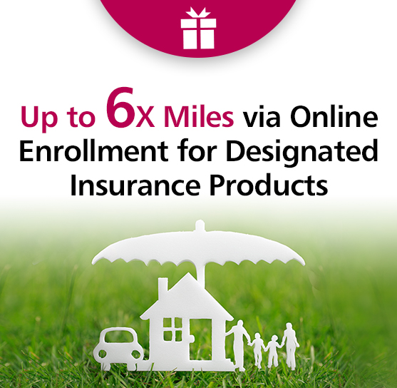 Up to 6X miles via online enrollment for designated Insurance Products