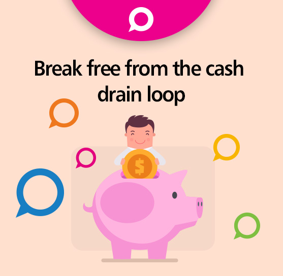 Break free from the cash drain loop